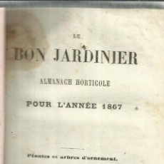 Libros antiguos: LE BON JARDINIER. ALMANACH HORTICOLE. LIBRAIRE AGRICOLE DE LA MAISON RUSTIQUE. PARIS. 1867. Lote 56588060