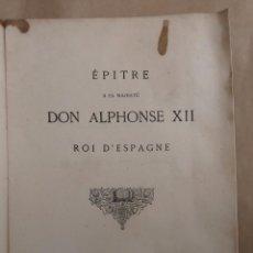 Libros antiguos: ÉPITRE A SA MAJESTÉ DON ALPHONSE XII ROI D'ESPAGNE. Lote 56635125