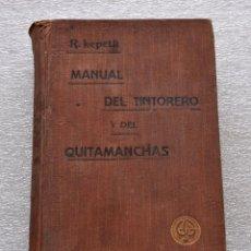Libros antiguos: MANUAL DEL TINTORERO Y DEL QUITAMANCHAS. ROBERTO LEPETIT. ED. GUSTAVO GILI MCMXIII. Lote 56752193