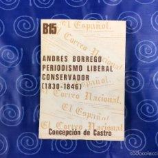 Libros antiguos: ANDRÉS BORREGO - PERIODISMO LIBERAL CONSERVADOR - CONCEPCION DE CASTRO. Lote 56812289