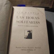 Libros antiguos: PIO BAROJA - LAS HORAS SOLITARIAS 1ª EDC. 1918 EDT. RAFAEL CARO RAGGIO MADRID 416 PAG. 19X13 CM. . Lote 56826786