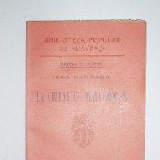 Libros antiguos: BIBLIOTECA POPULAR DE L'AVENÇ. ILLA DAURADA I LA CIUTAT DE MALLORQUES, DE MIQUEL S. OLIVER. 1906.. Lote 56836713