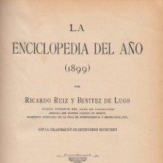Libros antiguos: RICARDO RUIZ Y BENÍTEZ DE LUGO. LA ENCICLOPEDIA DEL AÑO (1899). MADRID, 1900.. Lote 54426319
