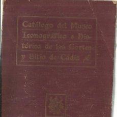 Libros antiguos: CATÁLOGO DEL MUSEO ICONOGRÁFICO DE LAS CORTES Y SITIO DE CÁDIZ. IMPRENTA DE M. ÁLVAREZ. CÁDIZ. 1917. Lote 56936700