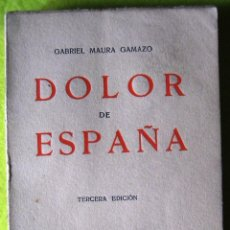 Libros antiguos: DOLOR DE ESPAÑA _ GABRIEL MAURA GAMAZO (1932). Lote 56958234