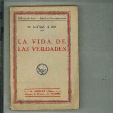 Libros antiguos: LA VIDA DE LAS VERDADES. DR. GUSTAVE LE BON. Lote 56971795