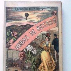 Libros antiguos: HORAS DE RECREO EDMUNDO DE AMICIS. VERSION ESPAÑOLA EMILIO REVERTER DELMAS. Lote 57017799
