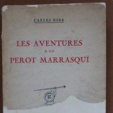 Libros antiguos: LES AVENTURES D'EN PEROT MARRASQUI. CARLES RIBA. Lote 57104737
