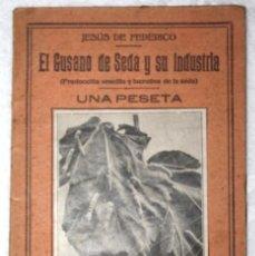 Libros antiguos: EL GUSANO DE SEDA Y SU INDUSTRIA (PRODUCCIÓN SENCILLA Y LUCRATIVA DE LA SEDA). JESÚS DE FEDERICO. Lote 57120961