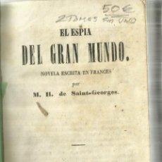 Libros antiguos: EL ESPIA DEL GRAN MUNDO. 2 TOMOS EN UNO. M.H. SAINT GEORGES. IMPRENTA DE LA ANDALUCÍA. SEVILLA. 1858. Lote 57149481