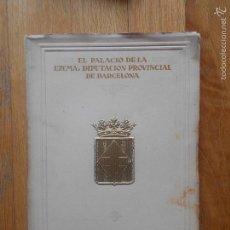 Libros antiguos: EL PALACIO DE LA EXCMA DIPUTACION PROVINCIAL DE BARCELONA, 1929. Lote 57181116