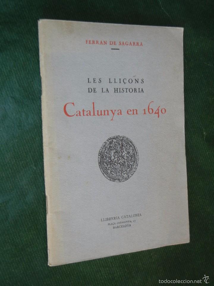 LES LLIÇONS DE LA HISTORIA, CATALUNYA EN 1640, DE FERRAN DE SAGARRA (Libros Antiguos, Raros y Curiosos - Historia - Otros)