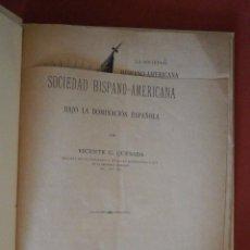 Libros antiguos: LA SOCIEDAD HISPANO-AMERICANA BAJO LA DOMINACIÓN ESPAÑOLA. VICENTE G. QUESADA. Lote 57260244