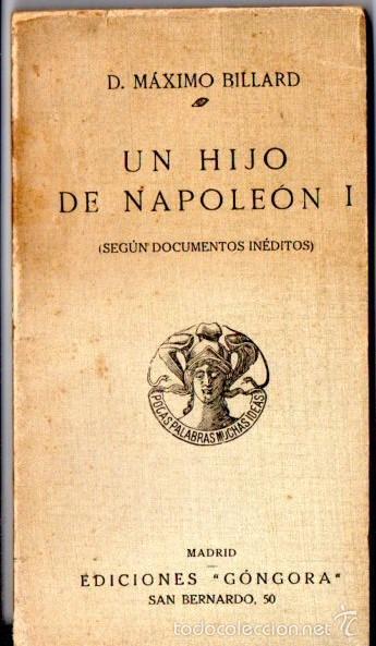 MÁXIMO BILLARD : UN HIJO DE NAPOLEÓN I SEGÚN DOCUMENTOS INÉDITOS (EDITORIAL GÓNGORA, 1913) (Libros Antiguos, Raros y Curiosos - Historia - Otros)