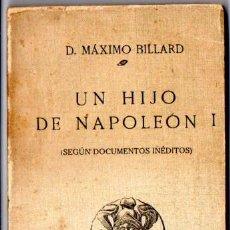 Libros antiguos: MÁXIMO BILLARD : UN HIJO DE NAPOLEÓN I SEGÚN DOCUMENTOS INÉDITOS (EDITORIAL GÓNGORA, 1913). Lote 57308238