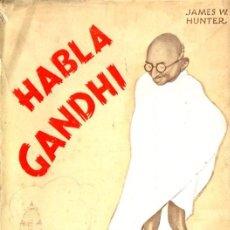 Libros antiguos: HABLA GANDHI : LA INDIA QUE YO QUIERO (BAUZÁ, 1930). Lote 57308725