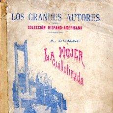 Libros antiguos: ALEJANDRO DUMAS : LA MUJER GUILLOTINADA (HISPANO AMERICANA, 1894). Lote 57324731