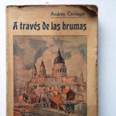 Libros antiguos: A TRAVES DE LAS BRUMAS. 1935. ANDRES CARNEGIE. .INGLATERRA JUZGADA POR UN AMERICANO.. Lote 57325824