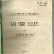 Libros antiguos: LOS TRES ROHAN. ROGER DE BEAUVOIR. TOMO I. ESTABLECIMIENTO LA ANDALUCÍA. SEVILLA. 1863. Lote 57340890