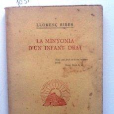 Libros antiguos: LA MINYONA D'UN INFANT ORAT. 1935. LLORENÇ RIBER. . Lote 57343686