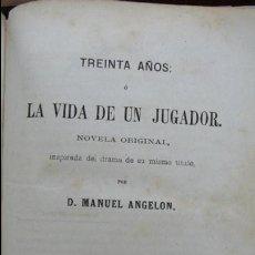 Libros antiguos: TREINTA AÑOS Ó LA VIDA DE UN JUGADOR. MANUEL ANGELON. 1862.. Lote 57435442