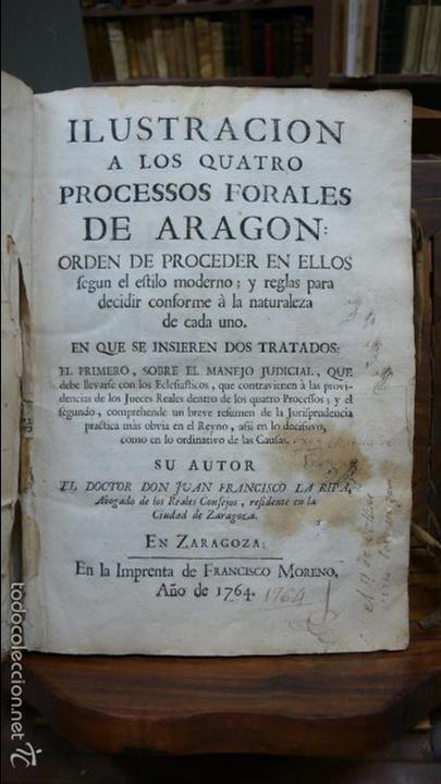 ILUSTRACION A LOS QUATRO PROCESSOS FORALES DE ARAGON. JUAN ANTONIO LA RIPA. 1764. (Libros Antiguos, Raros y Curiosos - Historia - Otros)