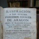 Libros antiguos: ILUSTRACION A LOS QUATRO PROCESSOS FORALES DE ARAGON. JUAN ANTONIO LA RIPA. 1764.. Lote 57437856