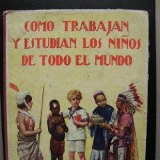 Libros antiguos: COMO TRABAJAN Y ESTUDIAN LOS NIÑOS DE TODO EL MUNDO. ED. SOPENA. 1930. Lote 57485382