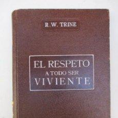Libros antiguos: RODOLFO W.TRINE, EL RESPECTO A TODO SER VIVIENTE,. Lote 57557784