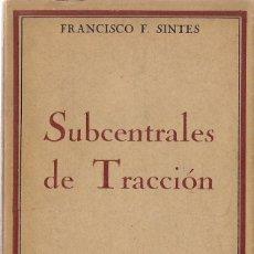 Libros antiguos: SUBCENTRALES DE TRACCIÓN, POR FRANCISCO F. SINTES. (BIBLIOTECA DEL ELECTRICISTA PRÁCTICO, 1924). Lote 57642230