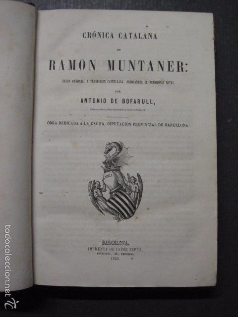 CRONICA CATALANA RAMON MUNTANER-ANTONIO BOFARULL-JAIME JEPUS -BARCELONA 1860- VER FOTOS-(XL-17 (Libros Antiguos, Raros y Curiosos - Historia - Otros)