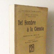 Libros antiguos: LE DANTEC : DEL HOMBRE A LA CIENCIA. FILOSOFÍA DEL SIGLO XX (1909) INTONSO. Lote 57646425