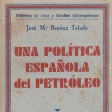 Libros antiguos: JOSÉ Mª BENÍTEZ TOLEDO. UNA POLÍTICA ESPAÑOLA DEL PETRÓLEO. MADRID, 1936.. Lote 57643248