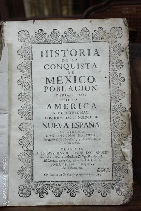 HISTORIA DE LA CONQUISTA DE MEXICO, POBLACION Y PROGRESOS... ANTONIO DE SOLÍS. 1735. (Libros Antiguos, Raros y Curiosos - Historia - Otros)