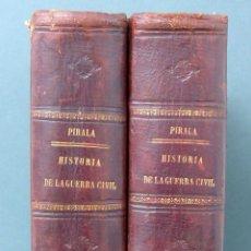 Libros antiguos: HISTORIA GUERRA CIVIL PARTIDOS LIBERAL CARLISTA REGENCIA ESPARTERO A PIRALA FELIPE G ROJAS 1889 1890. Lote 57768652
