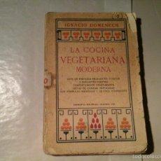 Libros antiguos: IGNACIO DOMENECH. LA COCINA VEGETARIANA MODERNA. 2ª EDICIÓN 1918. GASTRONOMÍA. NATURISMO. RARO.. Lote 57775643