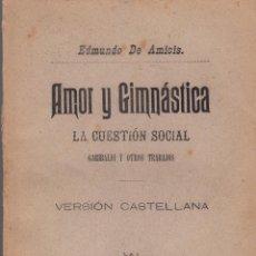 Libros antiguos: EDMUNDO DE AMICIS. AMOR Y GIMNÁSTICA. LA CUESTIÓN SOCIAL. MADRID, 1892.. Lote 57645037