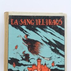Libros antiguos: ANTIGUO LIBRO ILUSTRADO EN CATALÁN - LA SANG DEL DRAGÓ. RONDALLES POPULARS - ED. POLÍGLOTA, AÑO 1932. Lote 57828017