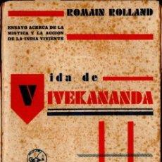 Libros antiguos: ROMAIN ROLLAND : VIDA DE VIVEKANANDA - MÍSTICA Y ACCIÓN DE LA INDIA VIVIENTE (AGUILAR, 1931). Lote 57834925
