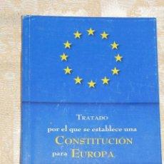 Libros antiguos: VENDO LIBRO, TRATADO POR EL QUE SE ESTABLECE UNA CONSTITUCIÓN PARA EUROPA.. Lote 57989420