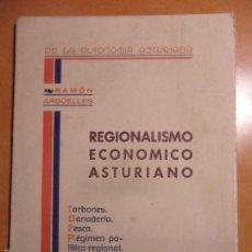Libros antiguos: REGIONALISMO ECONOMICO ASTURIANO. RAMON ARGÜELLES. CARBONES. GANADERIA. PESCA. REGIMEN POLITICO REGI. Lote 58009701