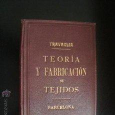 Libros antiguos: TRAVAGLIA, TEORIA Y FABRICACION DE TEJIDOS, BARCELONA, AUTOGRAFO DEL AUTOR. Lote 25047778