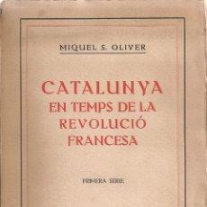 Libros antiguos: CATALUNYA EN TEMPS DE LA REVOLUCIO FRANCESA / M. S. OLIVER. BCN : SCTAT. CATALANA ED, 1917. 20X13CM.. Lote 58080672