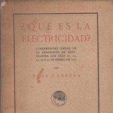 Libros antiguos: BLAS CABRERA. ¿QUÉ ES LA ELECTRICIDAD? CONFERENCIAS EN LA RESIDENCIA DE ESTUDIANTES. MADRID, 1917.. Lote 58009671