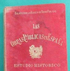 Libros antiguos: LAS OBRAS PÚBLICAS EN ESPAÑA. ESTUDIO HISTÓRICO. PABLO DE ALZOLA Y MINONDO. BILBAO 1899. 599 PÁGINAS. Lote 58201884