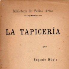 Libros antiguos: MÜNTZ : LA TAPICERÍA (LA ESPAÑA EDITORIAL, C. 1900). Lote 58295829
