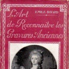 Libros antiguos: EMILE BAYARD : L'ART DE RECONNAÎTRE LES GRAVURES ANCIENNES (ROGER, PARIS, C. 1924) GRABADOS ANTIGUOS. Lote 58296514