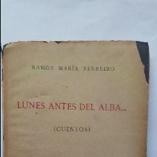 Libros antiguos: LUNES ANTES DEL ALBA (CUENTOS). RAMÓN MARÍA TENREIRO. 1ª EDICIÓN. AUTOGRAFO DEL AUTOR. Lote 58353713