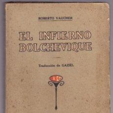 Libros antiguos: EL INFIERNO BOLCHEVIQUE - ROBERTO VAUCHER - 1920. Lote 58481163