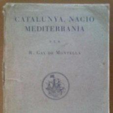 Libros antiguos: CATALUNYA, NACIO MEDITERRANIA R. GAY DE MONTELLA. BARCELONA 1933 HISTORIA. Lote 58596113